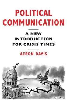 Aeron Davis: Political Communication: A New Introduction for Crisis Times, Buch