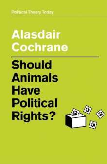 Alasdair Cochrane: Should Animals Have Political Rights?, Buch