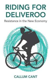 Callum Cant: Riding for Deliveroo: Resistance in the New Economy, Buch