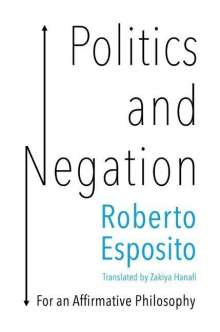 Roberto Esposito: Politics and Negation: For an Affirmative Philosophy, Buch
