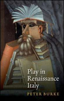 Peter Burke: Play in Renaissance Italy, Buch