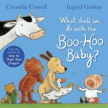 Cressida Cowell: What Shall We Do With The Boo-Hoo Baby, Buch