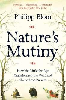 Philipp Blom: Nature's Mutiny, Buch