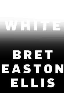 Bret Easton Ellis: White, Buch