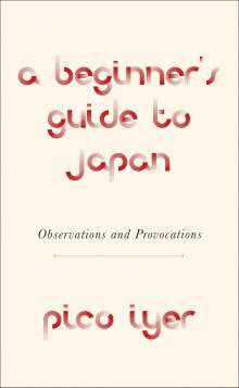 Pico Iyer: A Beginner's Guide to Japan, Buch