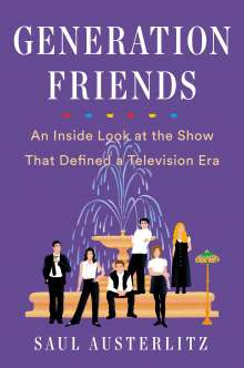 Saul Austerlitz: Generation Friends: An Inside Look at the Show That Defined a Television Era, Buch