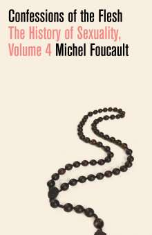 Michel Foucault: Confessions of the Flesh: The History of Sexuality, Volume 4, Buch