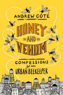 Andrew Coté: Honey and Venom: Confessions of an Urban Beekeeper, Buch