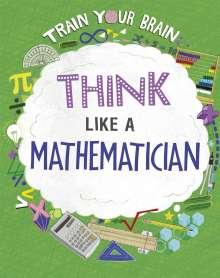 Alex Woolf: Train Your Brain: Think Like a Mathematician, Buch