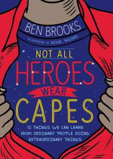 Ben Brooks: Not All Heroes Wear Capes, Buch