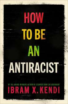 Ibram X. Kendi: How To Be an Antiracist, Buch