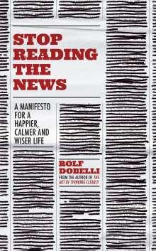 Rolf Dobelli: Stop Reading the News, Buch