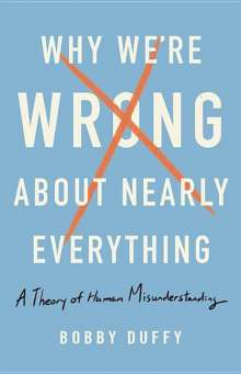 Bobby Duffy: Why We're Wrong About Nearly Everything, Buch