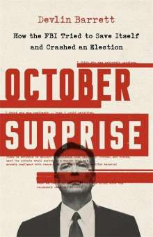 Devlin Barrett: October Surprise: How the FBI Tried to Save Itself and Crashed an Election, Buch