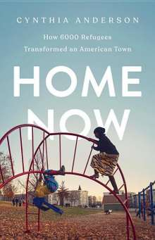 Cynthia Anderson: Home Now: How 6000 Refugees Transformed an American Town, Buch