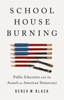 Derek W. Black: Schoolhouse Burning: Public Education and the Assault on American Democracy, Buch