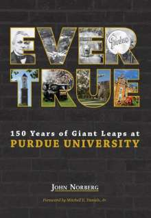 John Norberg: Ever True: 150 Years of Giant Leaps at Purdue University, Buch