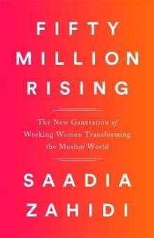 Saadia Zahidi: Fifty Million Rising: The New Generation of Working Women Transforming the Muslim World, Buch