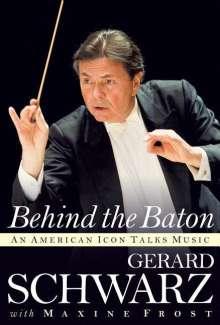 Gerard Schwarz: Behind the Baton: An American Icon Talks Music, Buch