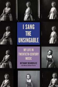 Bethany Beardslee: I Sang the Unsingable: My Life in Twentieth-Century Music, Buch