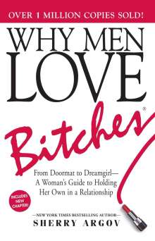 Sherry Argov: Why Men Love Bitches: From Doormat to Dreamgirl - A Woman's Guide to Holding Her Own in a Relationship, Buch