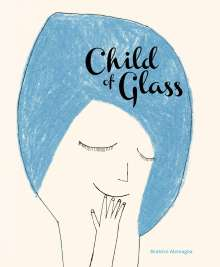 Beatrice Alemagna: Child of Glass, Buch