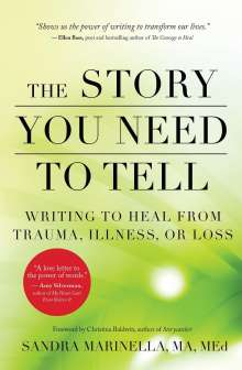 Sandra Marinella: The Story You Need to Tell: Writing to Heal from Trauma, Illness, or Loss, Buch