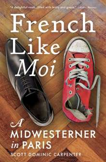 Scott Dominic Carpenter: French Like Moi: A Midwesterner in Paris, Buch