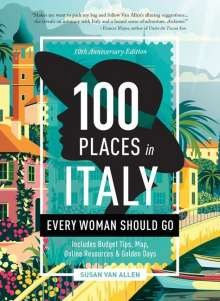Susan van Allen: 100 Places in Italy Every Woman Should Go - 10th Anniversary Edition, Buch