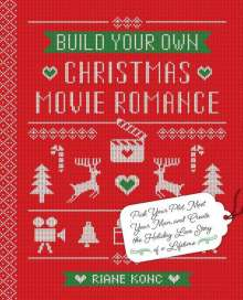 Riane Konc: Build Your Own Christmas Movie Romance: Pick Your Plot, Meet Your Man, and Create the Holiday Love Story of a Lifetime, Buch