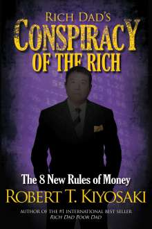 Robert Kiyosaki: Rich Dad's Conspiracy of the Rich: The 8 New Rules of Money, Buch