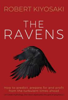 Robert Kiyosaki: The Ravens: How to Prepare for and Profit from the Turbulent Times Ahead, Buch
