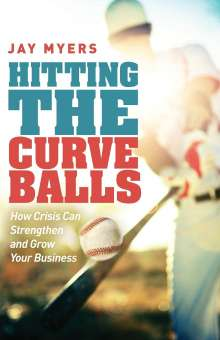 Jay Myers: Hitting the Curveballs: How Crisis Can Strengthen and Grow Your Business, Buch