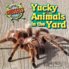 Alix Wood: Yucky Animals in the Yard, Buch