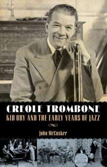 John Mccusker: Creole Trombone: Kid Ory and the Early Years of Jazz, Buch