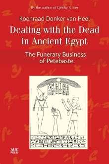 Koenraad Donker Van Heel: Dealing with the Dead in Ancient Egypt: The Funerary Business of Petebaste, Buch