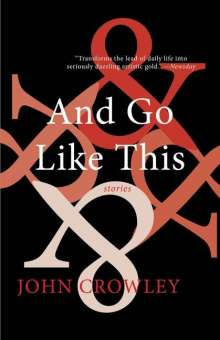 John Crowley: And Go Like This: Stories, Buch