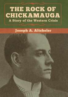 Joseph A. Altsheler: The Rock of Chickamauga, Buch