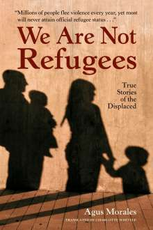 Agus Morales: We Are Not Refugees, Buch