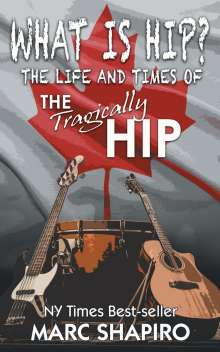 Marc Shapiro: What Is Hip?: The Life and Times of the Tragically Hip, Buch