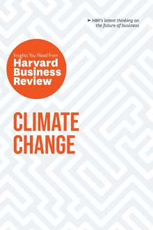 Harvard Business Review: Climate Change: The Insights You Need from Harvard Business Review, Buch