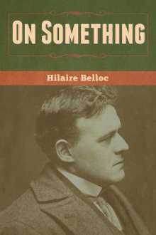 Hilaire Belloc: On Something, Buch