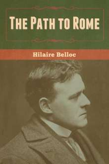 Hilaire Belloc: The Path to Rome, Buch