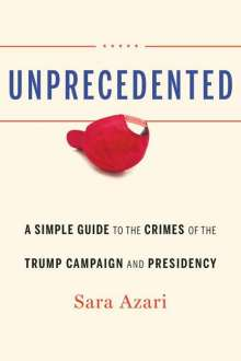 Sara Azari: Unprecedented: A Simple Guide to the Crimes of the Trump Campaign and Presidency, Buch