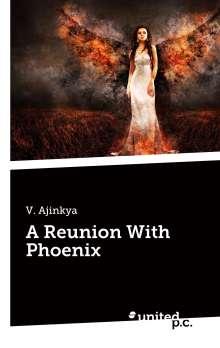V. Ajinkya: A Reunion With Phoenix, Buch