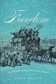 James Walvin: Freedom: The Overthrow of the Slave Empires, Buch