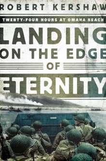 Robert Kershaw: Landing on the Edge of Eternity: Twenty-Four Hours at Omaha Beach, Buch