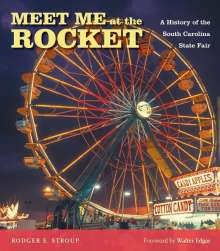 Rodger E. Stroup: Meet Me at the Rocket: A History of the South Carolina State Fair, Buch