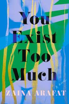 Zaina Arafat: You Exist Too Much, Buch