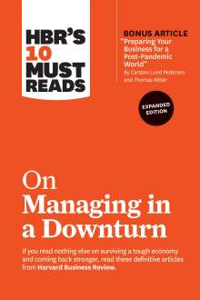 """Harvard Business Review: Hbr's 10 Must Reads on Managing in a Downturn, Expanded Edition (with Bonus Article """"preparing Your Business for a Post-Pandemic World"""" by Carsten Lun, Buch"""